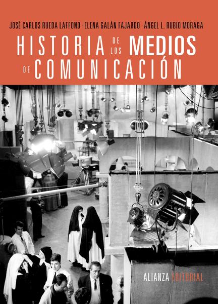 José Carlos Rueda Laffond, Elena Galán Fajardo & Ángel L. Rubio Moraga - Historia de los medios de comunicación PDF Download