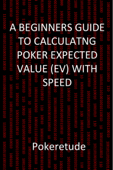 A Beginners Guide to Calculating Poker Expected Values (EV) with Speed