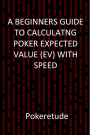 A Beginners Guide to Calculating Poker Expected Values (EV) with Speed book