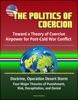 The Politics of Coercion: Toward a Theory of Coercive Airpower for Post-Cold War Conflict - Doctrine, Operation Desert Storm, Four Major Theories of Punishment, Risk, Decapitation, and Denial