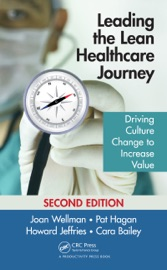 Leading the Lean Healthcare Journey - Joan Wellman, Pat Hagan, Howard Jeffries & Cara Bailey