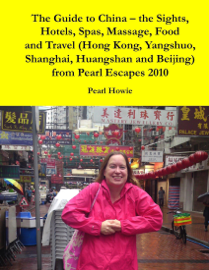 The Guide to China – the Sights, Hotels, Spas, Massage, Food and Travel (Hong Kong, Yangshuo, Shanghai, Huangshan and Beijing) from Pearl Escapes 2010 book