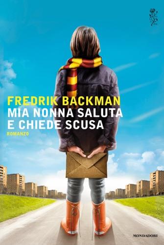 Fredrik Backman - Mia nonna saluta e chiede scusa