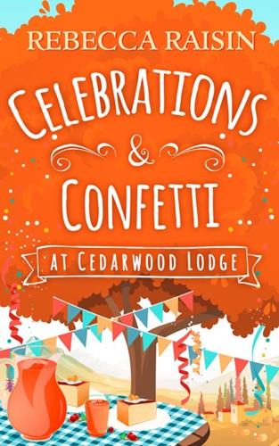 Rebecca Raisin - Celebrations and Confetti At Cedarwood Lodge