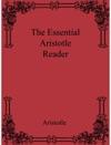 The Essential Aristotle Reader