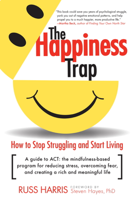 The Happiness Trap - Russ Harris & Steven C. Hayes PhD book