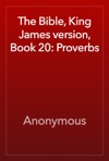 The Bible King James Version Book 20 Proverbs