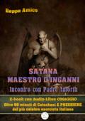 Satana - Maestro d'inganni - Incontro con Padre Gabriele Amorth - E-book con Audio-Libro OMAGGIO - Oltre 90 minuti di Catechesi e PREGHIERE del più celebre esorcista italiano
