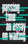 Passing Time An Essay On Waiting