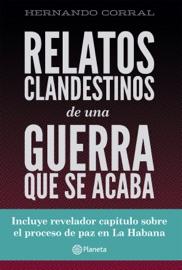 RELATOS CLANDESTINOS  DE UNA GUERRA QUE SE ACABA