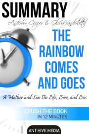 Anderson Cooper Gloria Vanderbilt S The Rainbow Comes And Goes A Mother And Son On Life Love And Loss Summary