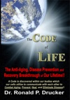 The Code Of Life The Anti-Aging Disease Prevention  Recovery Breakthrough Of Our Lifetime