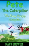 Pete The Caterpillar The Busy Hungry Caterpillar