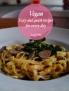 Vegan- Easy And Quick Recipes For Every Day