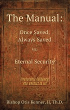 The Manual: Once Saved, Always Saved Vs. Eternal Security