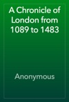 A Chronicle Of London From 1089 To 1483