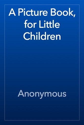 Anonymous - A Picture Book, for Little Children