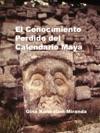 El Conocimiento Perdido Del Calendario Maya