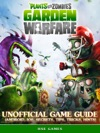 Plants Vs Zombies Garden Warfare Unofficial Game Guide Android IOS Secrets Tips Tricks Hints