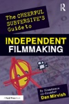 The Cheerful Subversives Guide To Independent Filmmaking