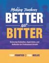 Making Teachers Better Not Bitter