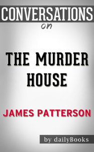 The Murder House: A Novel By James Patterson  Conversation Starters Summary