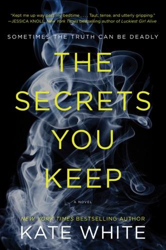 Kate White - The Secrets You Keep