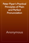 Peter Pipers Practical Principles Of Plain And Perfect Pronunciation