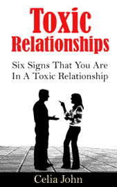 Toxic Relationships: Six Signs That You Are In A Toxic Relationship