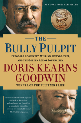 The Bully Pulpit - Doris Kearns Goodwin book