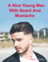 A Nice Young Man With Beard And Mustache
