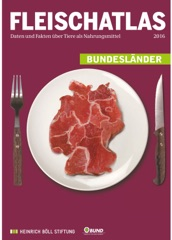 Fleischatlas 2016: Deutschland Regional / Daten und Fakten über Tiere als Nahrungsmittel