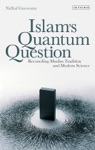 Islams Quantum Question  Reconciling Muslim Tradition And Modern Science