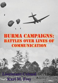 BURMA CAMPAIGNS: BATTLES OVER LINES OF COMMUNICATION