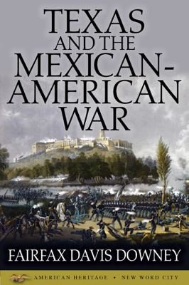 Texas and the Mexican-American War - Fairfax Davis Downey book
