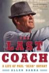 The Last Coach A Life Of Paul Bear Bryant