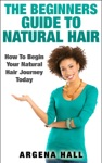 The Beginners Guide To Natural Hair How To Begin Your Natural Hair Journey Today