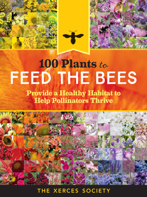 100 Plants to Feed the Bees - The Xerces Society book