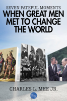 Charles L. Mee, Jr. - Seven Fateful Moments When Great Men Met to Change the World artwork