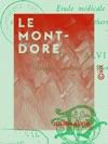 Le Mont-Dore - Tude Mdicale Sur Son Climat Et Ses Eaux Thermo-minrales