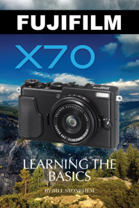 Fujifilm X70: Learning the Basics Book Cover