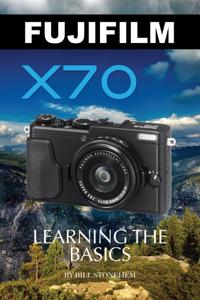 Fujifilm X70: Learning the Basics Book Cover