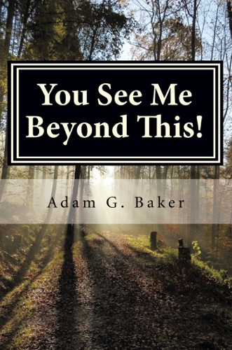 Adam G. Baker - You See Me Beyond This!