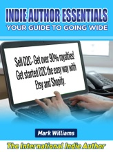 Indie Author Essentials  (your guide to going wide) : Sell D2C – get over 90% royalties! Get started D2C the easy way with  Shopify and Etsy!