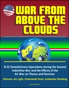War From Above The Clouds B-52 Stratofortress Operations During The Second Indochina War And The Effects Of The Air War On Theory And Doctrine - Vietnam Arc Light Commando Hunt Linebacker Bombing