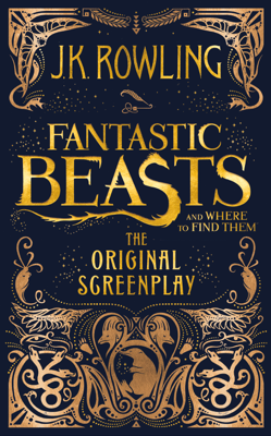 Fantastic Beasts and Where to Find Them: The Original Screenplay - J.K. Rowling book
