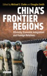 Chinas Frontier Regions  Ethnicity Economic Integration And Foreign Relations