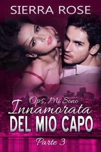Ops, Mi Sono Innamorata del Mio Capo - Parte 3 Book Cover