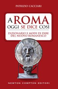 A Roma oggi se dice così. Dizionario e modi di dire del nuovo romanesco Copertina del libro