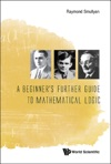 A Beginners Further Guide To Mathematical Logic